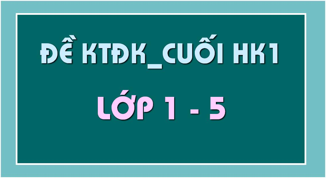 đề-kiển-tra-định-kỳ-cuối-HK1-lớp-1-2-3-4-5.jpg