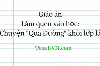 giao-an-lam-quen-van-hoc-chuyen-qua-duong-khoi-lop-la.png