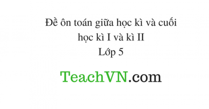 de-on-toan-giua-hoc-ki-va-cuoi-hoc-ki-i-va-ki-ii-lop-5.png