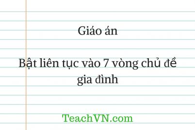 giao-an-bat-lien-tuc-vao-7-vong-chu-de-gia-dinh.png