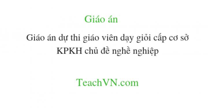 giao-an-du-thi-giao-vien-day-gioi-cap-co-so-kpkh-chu-de-nghe-nghiep.png