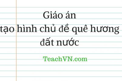 giao-an-tao-hinh-chu-de-que-huong-dat-nuoc-du-thi-giao-vien-day-gioi.png