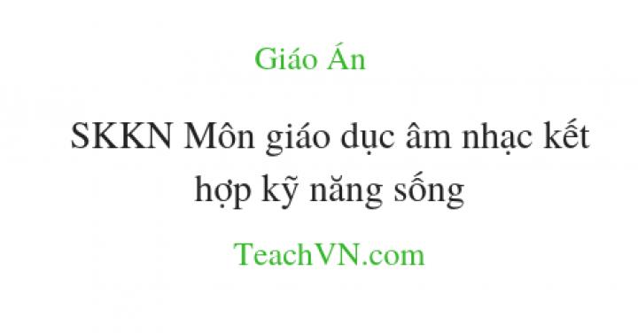 skkn-sang-kien-kinh-nghiem-mon-giao-duc-am-nhac-ket-hop-ky-nang-song.png
