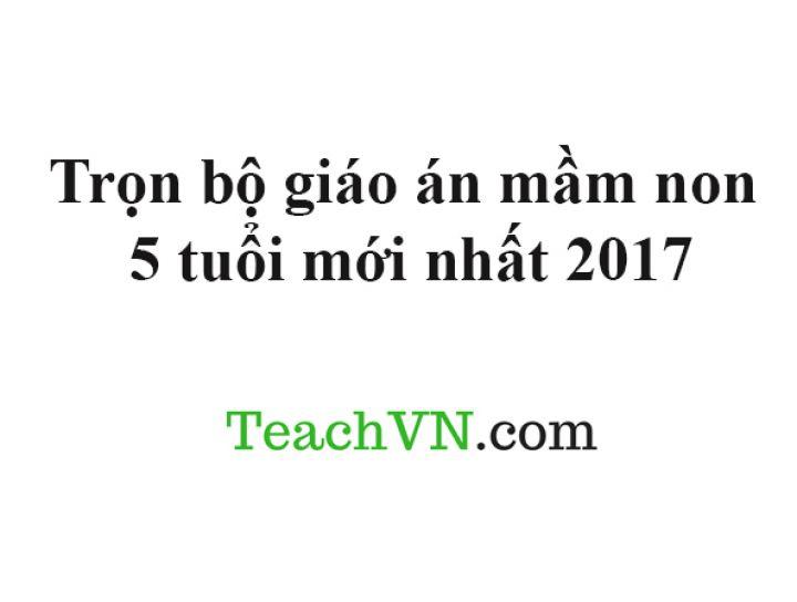 tai-tron-bo-giao-an-mam-non-5-tuoi-moi-nhat-2017.jpg